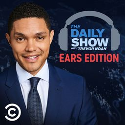 The Daily Show With Trevor Noah: Ears Edition podcast