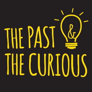 The Past & the Curious podcast