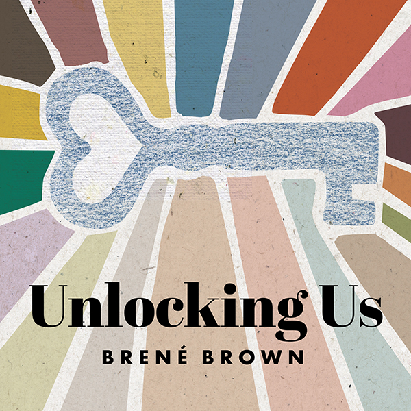 Unlocking Us with Brené Brown podcast