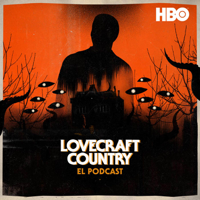 Lovecraft Country: El Podcast podcast