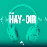 Lo que hay que oír podcast
