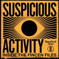 Suspicious Activity: Inside the FinCEN Files podcast