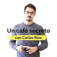 Un café secreto con Carlos Ríos podcast