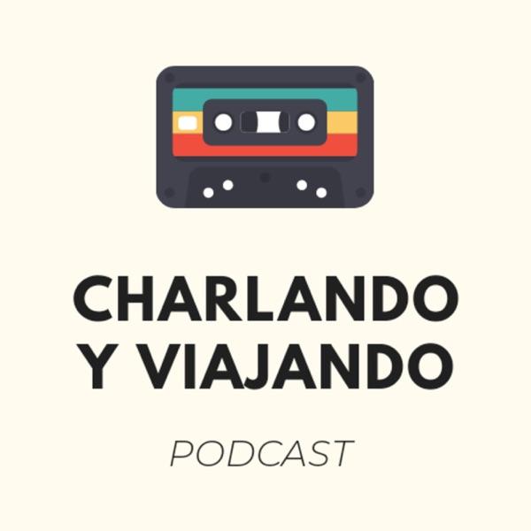 Charlando y Viajando podcast