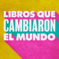 Libros Que Cambiaron El Mundo podcast