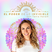 El Poder de lo Invisible con Tania Karam podcast